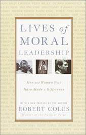 Lives of Moral Leadership: Men and Women Who Have Made a Difference - Coles, Robert
