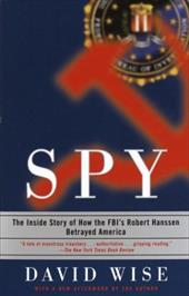 Spy: The Inside Story of How the FBI's Robert Hanssen Betrayed America - Wise, David, PH.D.