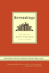 Rereadings: Seventeen Writers Revisit Books They Love - Fadiman, Anne