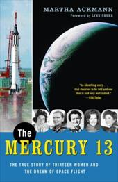 The Mercury 13: The True Story of Thirteen Women and the Dream of Space Flight - Ackmann, Martha / Sherr, Lynn