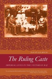 The Ruling Caste: Imperial Lives in the Victorian Raj - Gilmour, David
