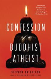 Confession of a Buddhist Atheist - Batchelor, Stephen