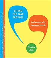 Biting the Wax Tadpole: Confessions of a Language Fanatic - Little, Elizabeth