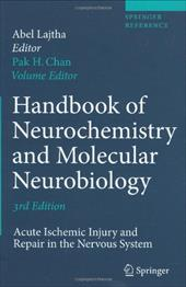 Handbook of Neurochemistry and Molecular Neurobiology: Acute Ischemic Injury and Repair in the Nervous System - Lajtha, Abel / Chan, Pak