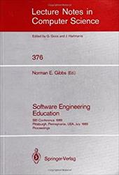Software Engineering Education: SEI Conference 1989, Pittsburgh, Pennsylvania, USA, July 18-21, 1989. Proceedings - Gibbs, Norman E.