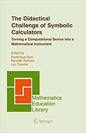 The Didactical Challenge of Symbolic Calculators: Turning a Computational Device Into a Mathematical Instrument - Guin, D. / Guin, Dominique / Ruthven, Kenneth