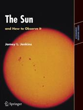 The Sun and How to Observe It - Jenkins, Jamey L.