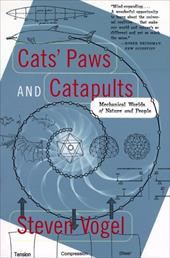 Cats' Paws and Catapults: Mechanical Worlds of Nature and People - Vogel, Steven / Davis, Kathryn K.