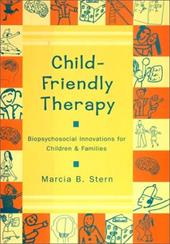 Child-Friendly Therapy: Biopsychosocial Innovations for Children and Families - Stern, Marcia