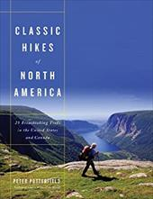Classic Hikes of North America: 25 Breathtaking Treks in the United States and Canada - Potterfield, Peter