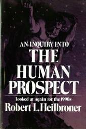 An Inquiry Into the Human Prospect: Looked at Again for the 1990s - Heilbroner, Robert L.
