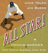All Star!: Honus Wagner and the Most Famous Baseball Card Ever - Yolen, Jane / Burke, Jim