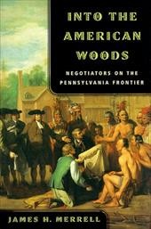 Into the American Woods: Negotiators on the Pennsylvania Frontier - Merrell, James H.