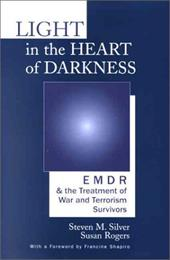 Light in the Heart of Darkness: Emdr and the Treatment of War and Terrorism Survivors - Silver, Steven / Rogers, Susan
