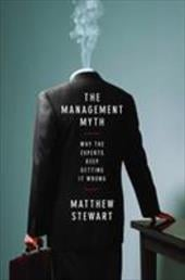 The Management Myth: Why the Experts Keep Getting It Wrong - Stewart, Matthew