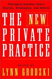 The New Private Practice: Therapist-Coaches Share Stories, Strategies, and Advice - Grodzki, Lynn