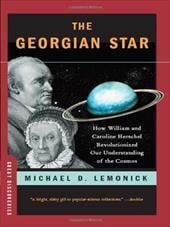 The Georgian Star: How William and Caroline Herschel Revolutionized Our Understanding of the Cosmos - Lemonick, Michael D.
