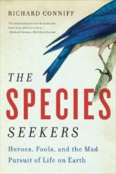 The Species Seekers: Heroes, Fools, and the Mad Pursuit of Life on Earth - Conniff, Richard