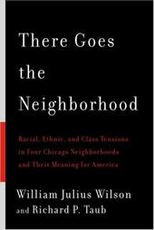 There Goes the Neighborhood: Racial, Ethnic, and Class Tensions in Four Chicago Neighborhoods and Their Meaning for America - Wilson, William Julius / Taub, Richard P.