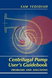 Centrifugal Pump User S Guidebook: Problems and Solutions - Yedidiah, S. / Yedidiah, Sam / Yedidiah, Shmariahu