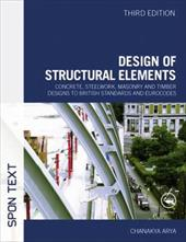 Design of Structural Elements: Concrete, Steelwork, Masonry and Timber Designs to British Standards and Eurocodes - Arya, Chanakya