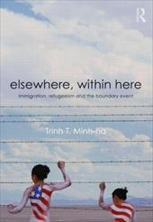 Elsewhere, Within Here: Immigration, Refugeeism and the Boundary Event - Minh-Ha, Trinh T. / Trinh, T. Minh-Ha (Thi Minh-Ha)