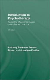 Introduction to Psychotherapy: An Outline of Psychodynamic Principles and Practice, Fourth Edition - Bateman, Anthony / Brown, Dennis / Pedder, Jonathan