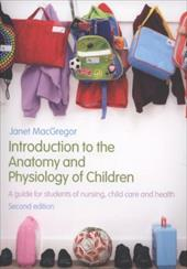 Introduction to the Anatomy and Physiology of Children: A Guide for Students of Nursing, Child Care and Health - MacGregor, Janet
