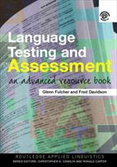 Language Testing and Assessment: An Advanced Resource Book - Fulcher/Davidso / Fulcher, Glenn / Davidson, Fred