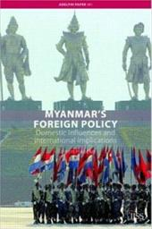 Myanmar's Foreign Policy: Domestic Influences and International Implications - Haacke, Jurgen
