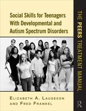 Social Skills for Teenagers with Developmental and Autism Spectrum Disorders: The PEERS Treatment Manual - Laugeson, Elizabeth A. / Frankel, Fred