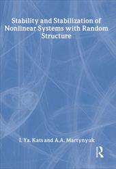 Stability and Stabilization of Nonlinear Systems with Random Structures - Kats, I. YA / Fisher, Timothy C. G. / Kats, Kats Ya