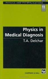 Physics in Medical Diagnosis - Delchar, T. A.