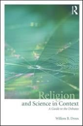 Religion and Science in Context: A Guide to the Debates - Drees, Willem B.