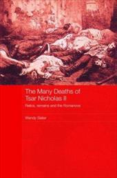 The Many Deaths of Tsar Nicholas II: Relics, Remains and the Romanovs - Slater, Wendy