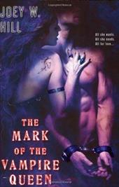 The Mark of the Vampire Queen - Hill, Joey W.