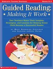 Guided Reading: Making It Work: Two Teachers Share Their Insights, Strategies, and Lessons for Helping Every Child Become a Succes - Payne, Carleen Dacruz / Schulman, Mary Browning / Carleen, Payne