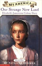 Elizabeth's Jamestown Colony Diaries: Book One: Our Strange New Land - Hermes, Patricia