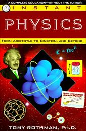 Instant Physics: From Aristotle to Einstein, and Beyond - Rothman, Tony