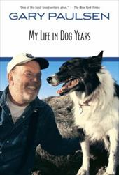 My Life in Dog Years - Paulsen, Gary / Paulsen, Ruth Wright