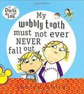 My Wobbly Tooth Must Not Ever Never Fall Out - Child, Lauren