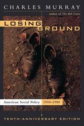 Losing Ground: American Social Policy, 1950-1980, 10th Anniversary Edition - Murray, Charles