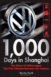 1,000 Days in Shanghai: The Story of Volkswagen: The First Chinese-German Car Factory - Posth, Martin