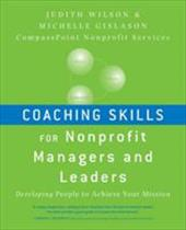 Coaching Skills for Nonprofit Managers and Leaders: Developing People to Achieve Your Mission - Wilson, Judith / Gislason, Michelle