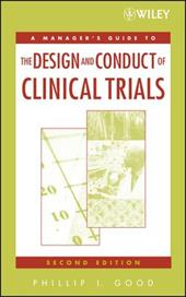 A Managers' Guide to the Design and Conduct of Clinical Trials - Good, Phillip I.