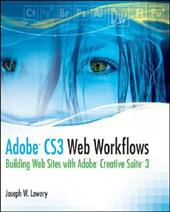 Adobe CS3 Web Workflows: Building Web sites with Adobe Creative Suite 3 - Lowery, Joseph W.