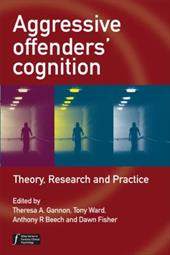 Aggressive Offenders' Cognition: Theory, Research, and Practice - Gannon, Theresa A. / Ward, Tony / Beech, Anthony R.