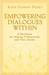 Empowering Dialogues Within: A Workbook for Helping Professionals and Their Clients - Cohen-Posey, Kate