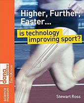 Higher, Further, Faster: Is Technology Improving Sport? - Ross, Stewart