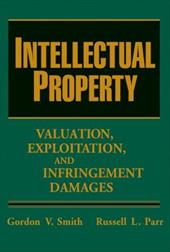 Intellectual Property: Valuation, Exploitation, and Infringement Damages - Smith, Gordon V. / Parr, Russell L.